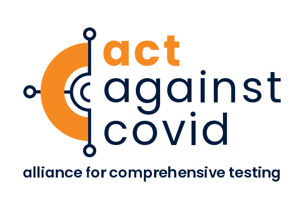 ACT Against COVID: The Alliance for Comprehensive Testing (ACT) Launches Effort to Improve Public Health Through Widespread Testing Initiatives, including COVID-19 Testing